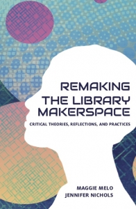 Book cover of Re-making the Library Makerspace: Critical Theories, Reflections, and Practices with an outline of a face set against abstract shapes
