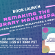 Book Launch Poster featuring the book cover of Remaking the Librarian Makerspace